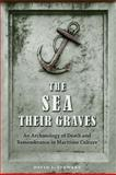 The Sea Their Graves : An Archaeology of Death and Remembrance in Maritime Culture, Stewart, David J., 0813037344