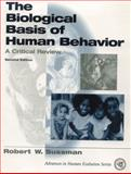 The Biological Basis of Human Behavior : A Critical Review, Sussman, Robert W., 0137997353