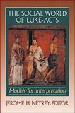 The Social World of Luke-Acts : Models for Interpretation, Neyrey, Jerome H., 0801047358