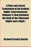 A Plain and Literal Translation of the Arabian Nights' Entertainments; Now Entituled, the Book of the Thousand Nights and a Night, Richard F. Burton, 1151897353