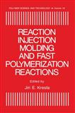 Reaction Injection Molding and Fast Polymerization Reactions, Kresta, Jiri E. and International Symposium on Reaction Injection Molding, International Symposium, 1468487353