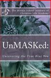 UnMASKed:, Middle School Christian Life Academy, 1495977358
