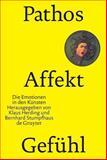 Pathos, Affekt, Gefühl : Die Emotionen in den Künsten, Herding, Klaus and Stumpfhaus, Bernhard, 3110177358