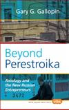 Beyond Perestroika : Axiology and the New Russian Entrepreneurs, Gallopin, Gary G., 9042027355