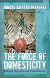The Force of Domesticity : Filipina Migrants and Globalization, Parrenas, Rhacel Salazar, 0814767354
