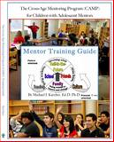 The Cross-Age Mentoring Program (CAMP) for Children with Adolescent Mentors : Training Guide, Karcher, Michael, 0977437353
