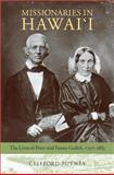 Missionaries in Hawai'i : The Lives of Peter and Fanny Gulick, 1797-1883, Putney, Clifford, 1558497358