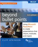 Beyond Bullet Points : Using Microsoft® PowerPoint® to Create Presentations That Inform, Motivate, and Inspire, Atkinson, Cliff, 0735627355
