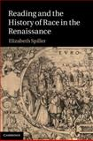 Reading and the History of Race in the Renaissance, Spiller, Elizabeth, 1107007356