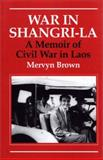 War in Shangri-La : A Memoir of Civil War in Laos, Brown, Mervyn, 1860647359