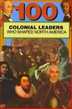 100 Colonial Leaders Who Shaped North America, Samuel Willard Crompton, 0912517352