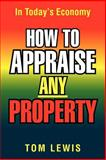 How to Appraise Any Property, Tom Lewis, 1479717355