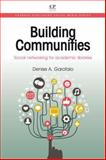 Building Communities : Social Networking for Academic Libraries, Garofalo, Denise A., 1843347350