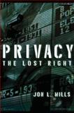 Privacy : The Lost Right, Mills, Jon L., 0195367359
