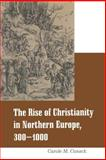 Rise of Christianity in Northern Europe, 300-1000, Cusack, Carole M., 030470735X