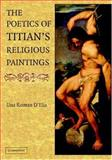 The Poetics of Titian's Religious Paintings, D'Elia, Una, 0521827353