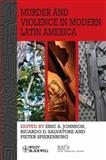Murder and Violence in Modern Latin America, Eric A. Johnson, 1118657357