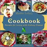 Mama Lolo's Cookbook - Recipes for Living with Kidney Disease, Pauline Stanley and Lolo Courtney, 1493637355