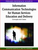 Information Communication Technologies for Human Services Education and Delivery : Concepts and Cases, Jennifer Martin, Linette Hawkins, 1605667358