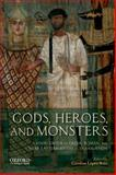 Gods, Heroes, and Monsters : A Sourcebook of Greek, Roman, and near Eastern Myths in Translation, López-Ruiz, Carolina, 0199797358