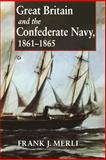 Great Britain and the Confederate Navy, 1861-1865, Merli, Frank J., 0253217350