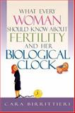 What Every Woman Should Know about Fertility and Her Biological Clock, Cara Birrittieri, 1564147355