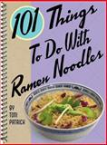 101 Things to Do with Ramen Noodles, Patrick, Toni, 1586857355