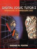 Digital Logic Tutor : An Introduction to Combinational Logic (W/Disk), Foster, Gerard N., 0023387351
