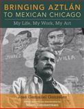 Bringing Aztlan to Chicago : My Life, My Work and My Art, González, José Gamaliel, 0252077350