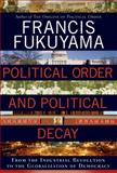 Political Order and Political Decay, Francis Fukuyama, 0374227357