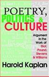 Poetry, Politics, and Culture : Argument in the Work of Eliot, Pound, Stevens, and Williams, Kaplan, Harold, 1412807352