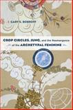 Crop Circles, Jung, and the Reemergence of the Archetypal Feminine, Gary S. Bobroff, 1583947353