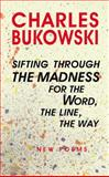 Sifting Through the Madness for the Word, the Line, the Way, Charles Bukowski, 0060527358