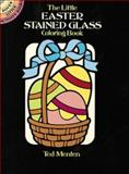 The Little Easter Stained Glass Coloring Book, Theodore Menten and Ted Menten, 0486257355