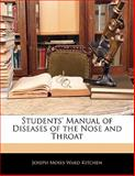 Students' Manual of Diseases of the Nose and Throat, Joseph Moses Ward Kitchen, 1141087359