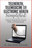 Telehealth, Telemedicine or Electronic Health Simplified:, Joan Emeli-Komolafe, 1499027354