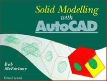 Solid Modeling with AutoCad, McFarlane, Robert, 047023735X