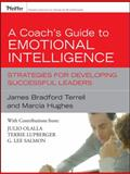 A Coach's Guide to Emotional Intelligence : Strategies for Developing Successful Leaders, Hughes, Marcia M. and Terrell, James Bradford, 0787997358