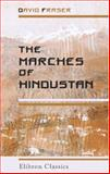 The Marches of Hindustan : The Record of A Journey in Thibet, Trans-Himalayan India, Chinese Turkestan, Russian Turkestan, and Persia, Fraser, David, 1402127359