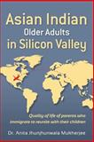 Asian Indian Older Adults in Silicon Valley, Anita Mukherjee, 1481027352