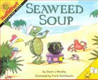 Seaweed Soup, Stuart J. Murphy, 0064467368