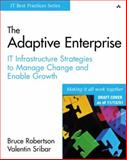 The Adaptive Enterprise : IT Infrastructure Strategies to Manage Change and Enable Growth, Sribar, Valentin and Robertson, Bruce, 0201767368