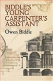 Biddle's Young Carpenter's Assistant, Owen Biddle, 0486447367