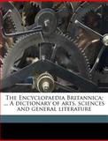 The Encyclopaedia Britannica; a Dictionary of Arts, Sciences and General Literature, D. o. 1796-1874 Kellogg and D o. 1796-1874 Kellogg, 1149367369