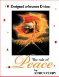 Designed to Become Divine the Role of Peace, Rubin Perry, 1469137364