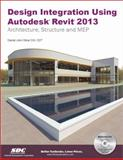 Design Integration Using Autodesk Revit 2013, Stine, Daniel John, 1585037362