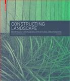 Constructing Landscape : Materials, Techniques, Building Elements (2nd Revised Edition), Zimmermann, Astrid, 3034607369