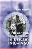 Birth Control, Sex and Marriage in Britain, 1918-1960, Fisher, Kate, 0199267367
