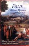 Paul Between Damascus and Antioch : The Unknown Years, Hengel, Martin and Schwemer, Anna Maria, 0664257364