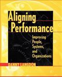 Aligning Performance : Improving People, Systems, and Organizations, Langdon, Danny G., 0787947369